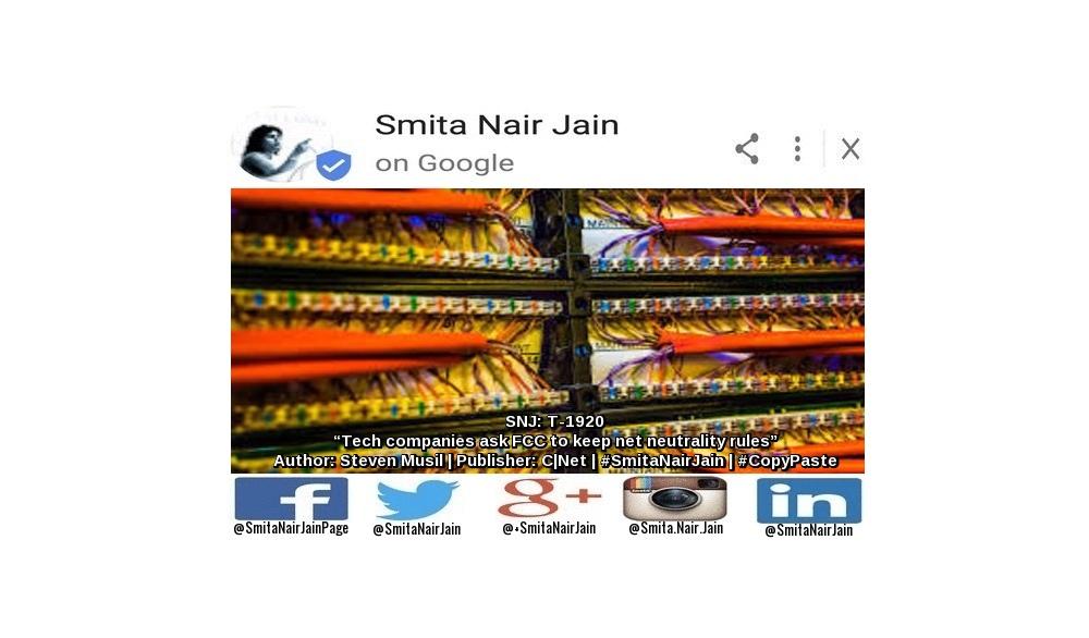 "SNJ: T-1920: ""Tech companies ask FCC to keep net neutrality rules""   Author: Steven Musil   Publisher: C Net   #SmitaNairJain   #CopyPaste"