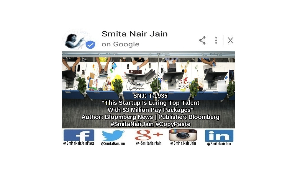 "SNJ: T-1935: ""This Startup Is Luring Top Talent With $3 Million Pay Packages"" 