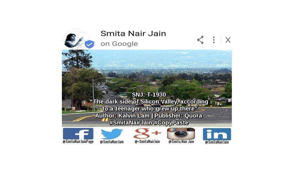 """SNJ: T-1930: """"The dark side of Silicon Valley, according to a teenager who grew up there""""   Author: Kalvin Lam   Publisher: Quora   #SmitaNairJain #CopyPaste"""