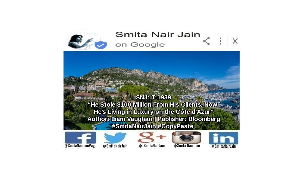 "SNJ: T-1939: ""He Stole $100 Million From His Clients. Now He's Living in Luxury on the Côte d'Azur"" 