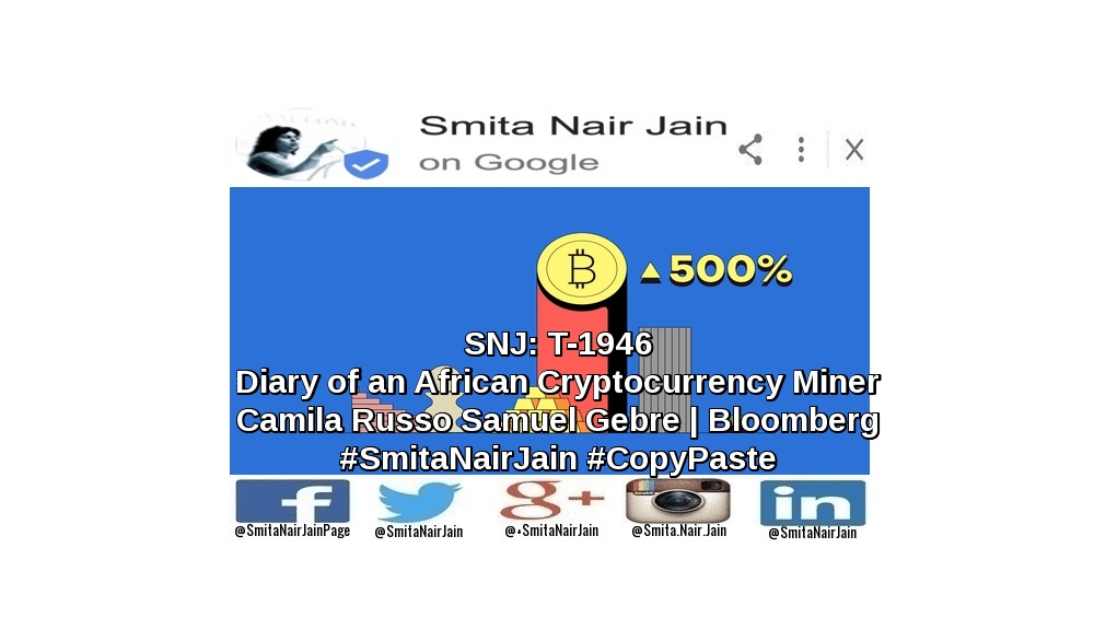 "SNJ: T-1946: ""Diary of an African Cryptocurrency Miner"" 